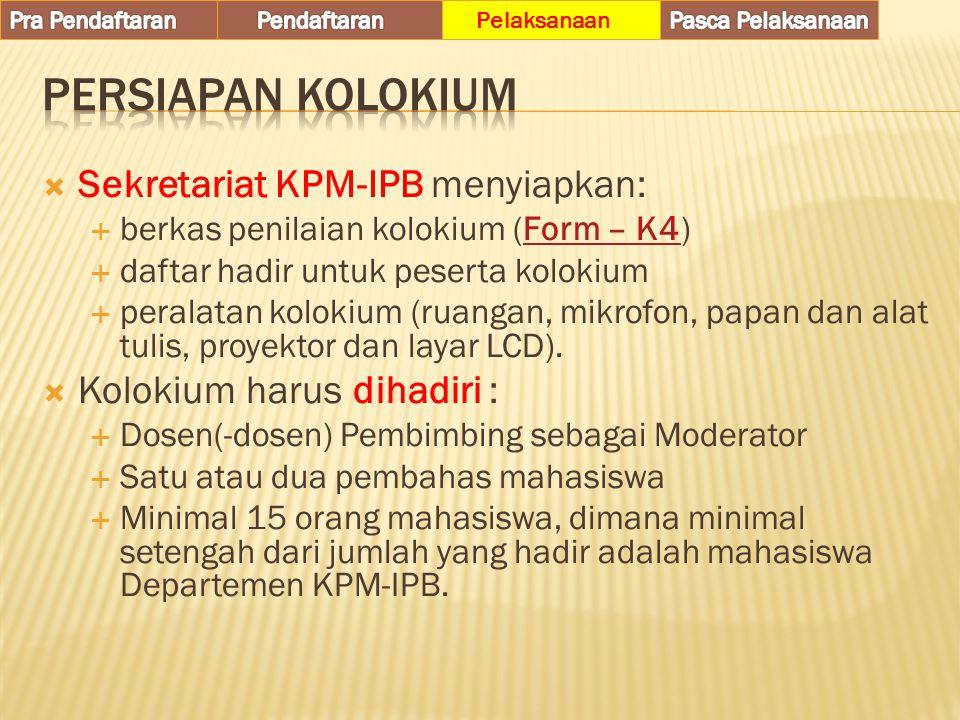 Sekretariat KPM-IPB menyiapkan:  berkas penilaian kolokium (Form – K4)Form – K4  daftar hadir untuk peserta kolokium  peralatan kolokium (ruangan