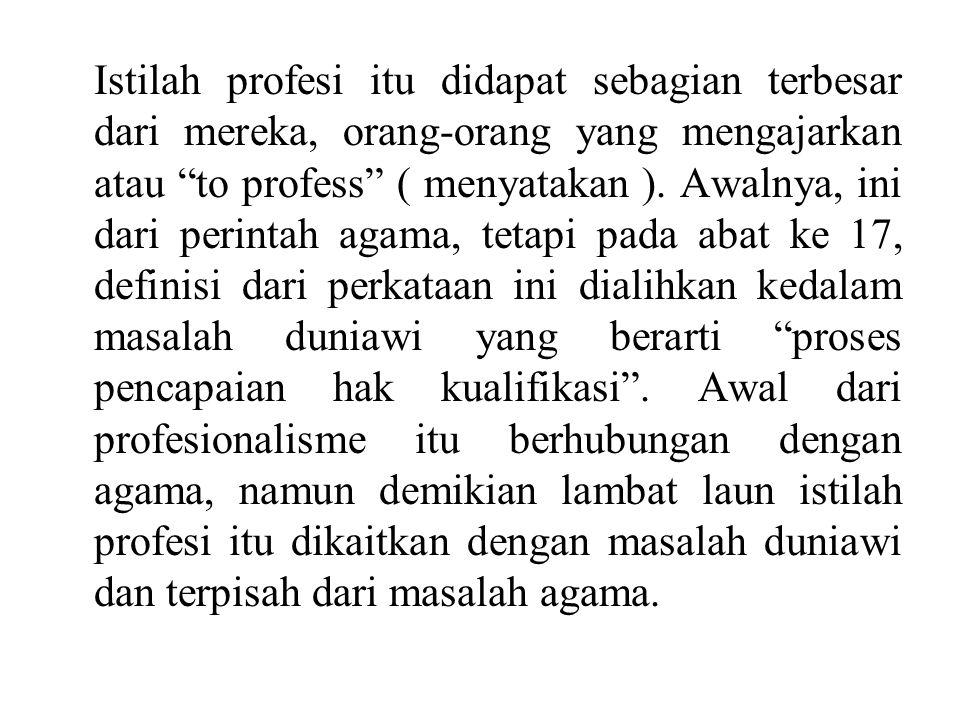 """Istilah profesi itu didapat sebagian terbesar dari mereka, orang-orang yang mengajarkan atau """"to profess"""" ( menyatakan ). Awalnya, ini dari perintah a"""