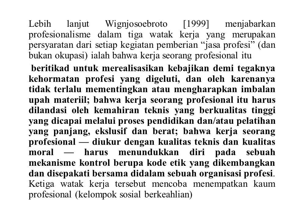 """Lebih lanjut Wignjosoebroto [1999] menjabarkan profesionalisme dalam tiga watak kerja yang merupakan persyaratan dari setiap kegiatan pemberian """"jasa"""