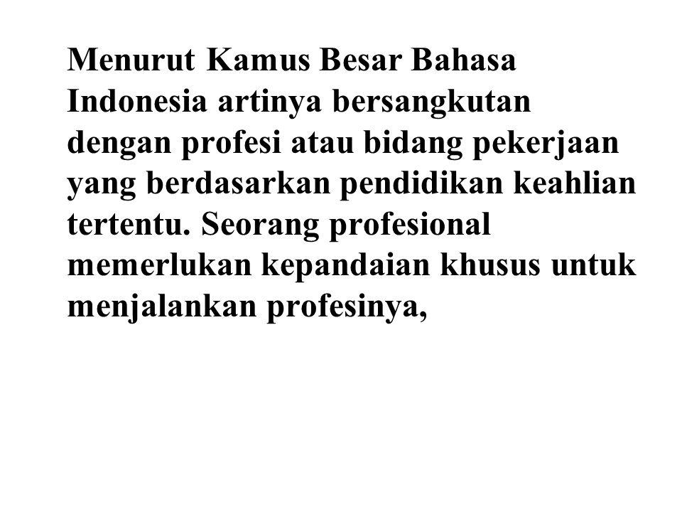 Menurut Kamus Besar Bahasa Indonesia artinya bersangkutan dengan profesi atau bidang pekerjaan yang berdasarkan pendidikan keahlian tertentu. Seorang