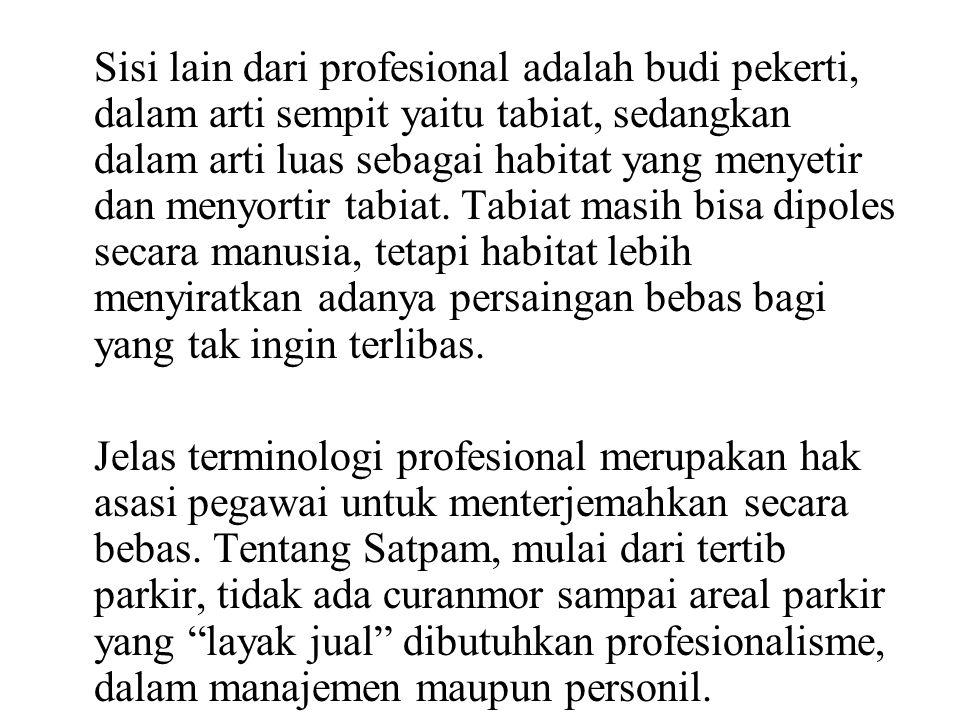 Sisi lain dari profesional adalah budi pekerti, dalam arti sempit yaitu tabiat, sedangkan dalam arti luas sebagai habitat yang menyetir dan menyortir