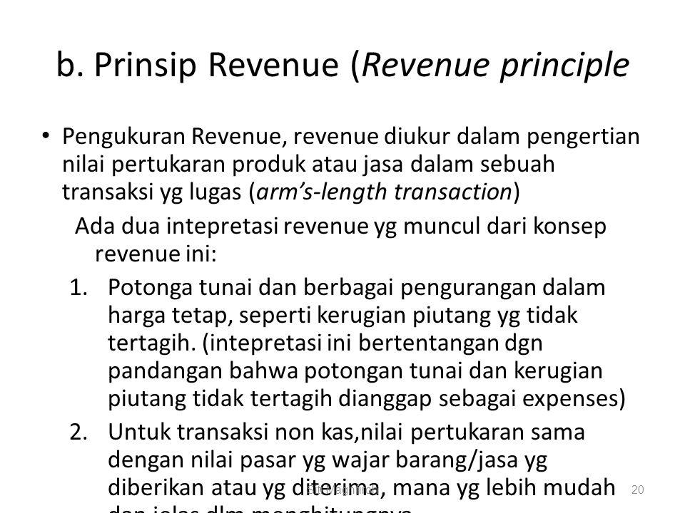 b. Prinsip Revenue (Revenue principle Pengukuran Revenue, revenue diukur dalam pengertian nilai pertukaran produk atau jasa dalam sebuah transaksi yg