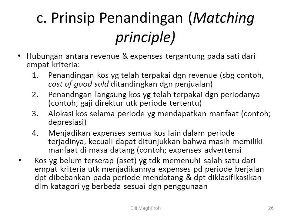 c. Prinsip Penandingan (Matching principle) Hubungan antara revenue & expenses tergantung pada sati dari empat kriteria: 1.Penandingan kos yg telah te