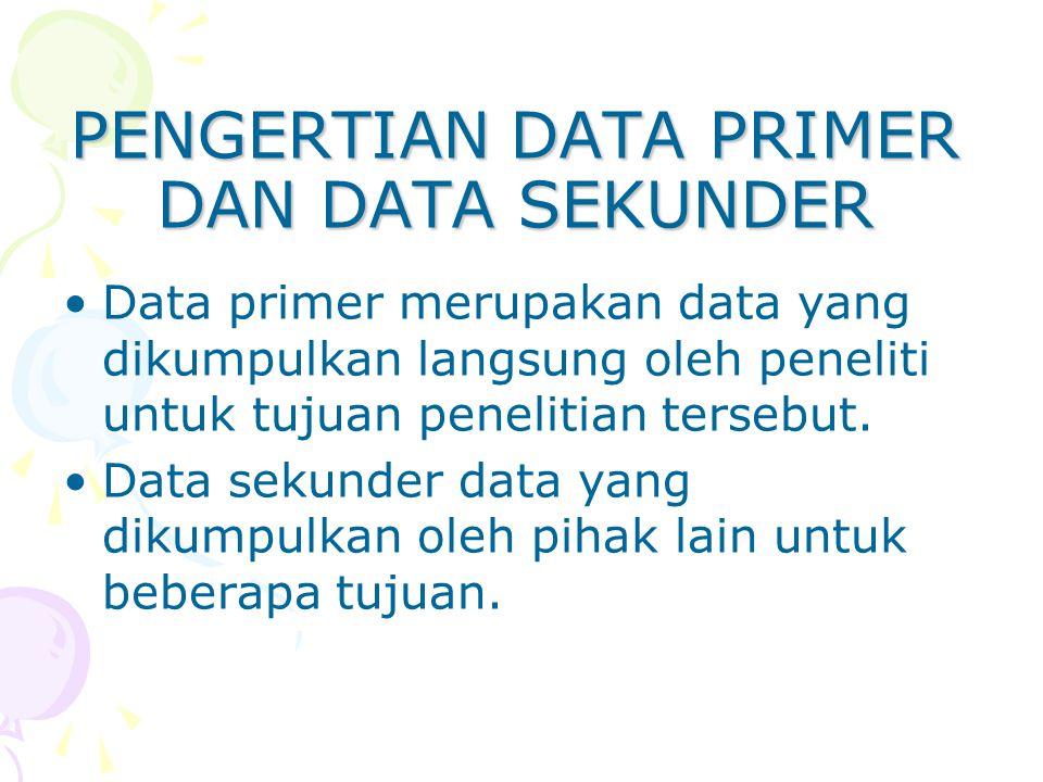 PENGERTIAN DATA PRIMER DAN DATA SEKUNDER Data primer merupakan data yang dikumpulkan langsung oleh peneliti untuk tujuan penelitian tersebut. Data sek