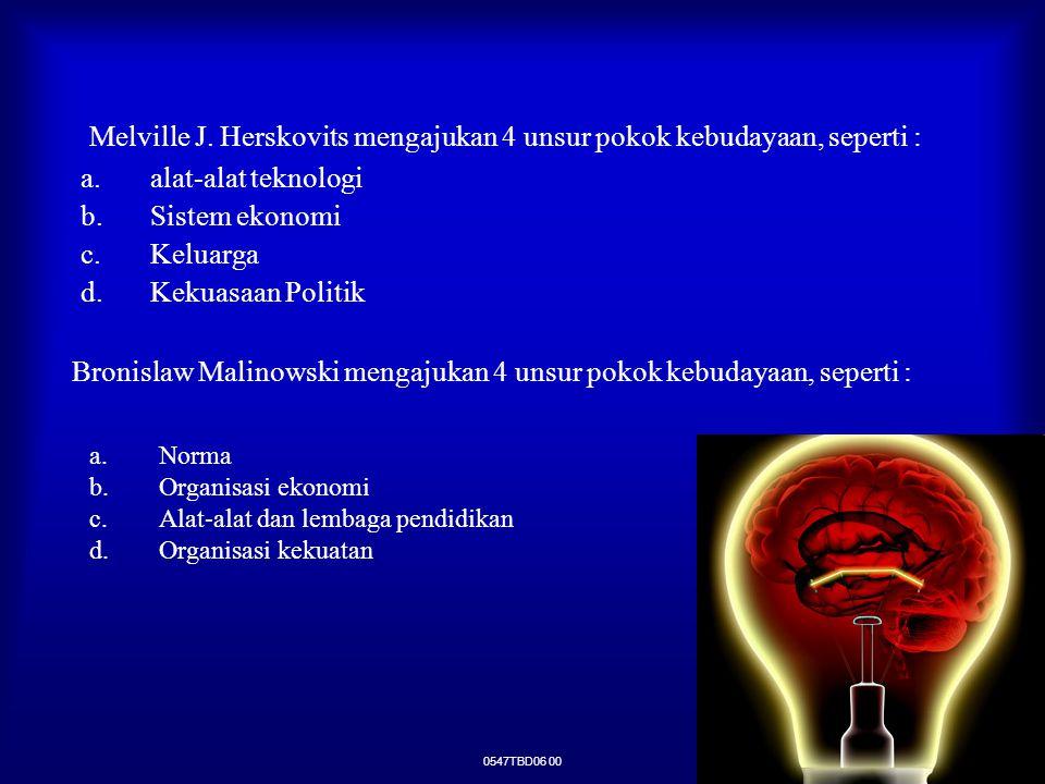 0547TBD06 00 Melville J. Herskovits mengajukan 4 unsur pokok kebudayaan, seperti : a.Norma b.Organisasi ekonomi c.Alat-alat dan lembaga pendidikan d.O