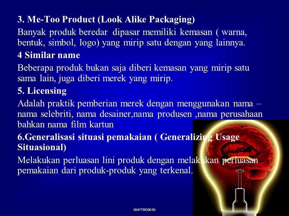 0547TBD06 00 3. Me-Too Product (Look Alike Packaging) Banyak produk beredar dipasar memiliki kemasan ( warna, bentuk, simbol, logo) yang mirip satu de