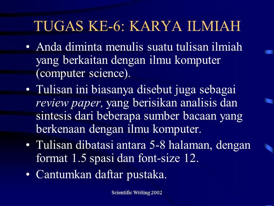 Scientific Writing 2002 TUGAS KE-6: KARYA ILMIAH Anda diminta menulis suatu tulisan ilmiah yang berkaitan dengan ilmu komputer (computer science).