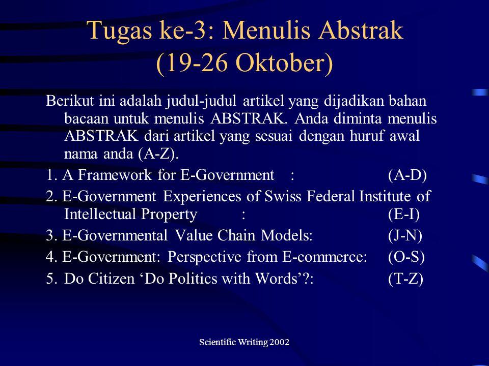 Scientific Writing 2002 Tugas ke-3: Menulis Abstrak (19-26 Oktober) Berikut ini adalah judul-judul artikel yang dijadikan bahan bacaan untuk menulis ABSTRAK.