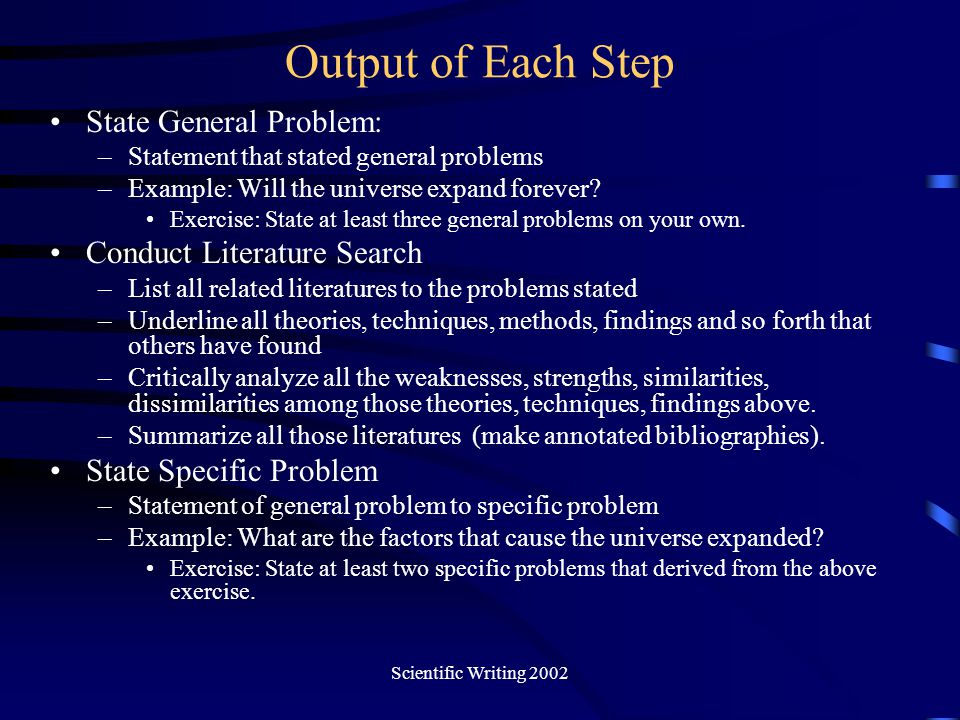 Scientific Writing 2002 Justification One JUSTIFIES a hypothesis by exhibiting it as the CONCLUSION of an appropriate ARGUMENT Failure of justification: Unjustified Premises (the premises of the argument must be justified premises) 1.Either small doses of PCB are deadly or they are harmless 2.They are not deadly Conclusion: Small doses of PCB are harmless Failure of justification: Insufficient Connection Grass is green Trees are green Conclusion:Thus, my house is green Unjustified Statements ((the premises fail to connect with the conclusion) –it has unjustified premises or it lacks an appropriate connection between its premises and the conclusion