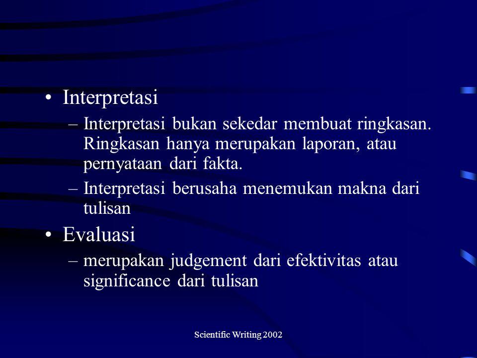 Scientific Writing 2002 Interpretasi –Interpretasi bukan sekedar membuat ringkasan.