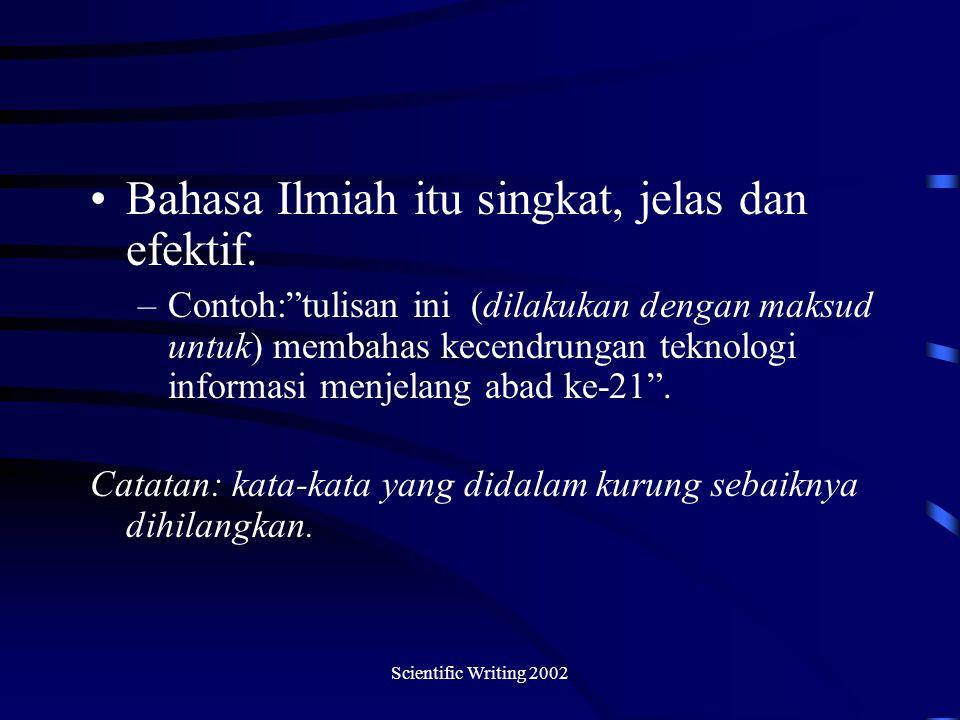 Scientific Writing 2002 Bahasa Ilmiah itu singkat, jelas dan efektif.