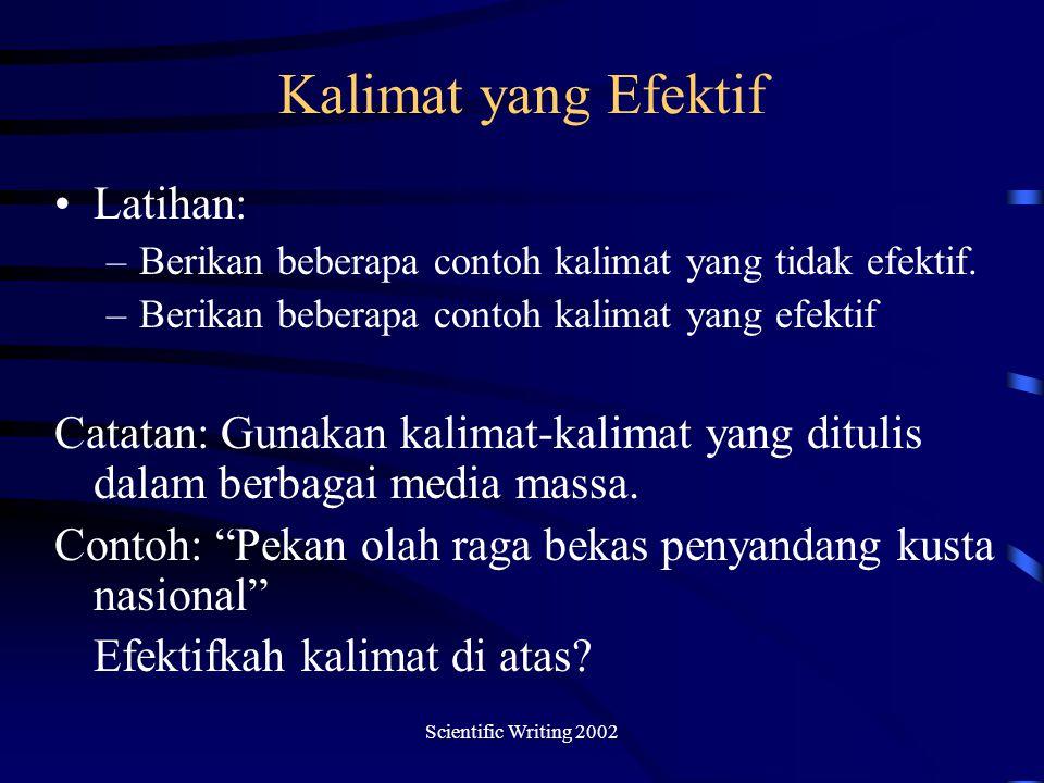 Scientific Writing 2002 Kalimat yang Efektif Latihan: –Berikan beberapa contoh kalimat yang tidak efektif.