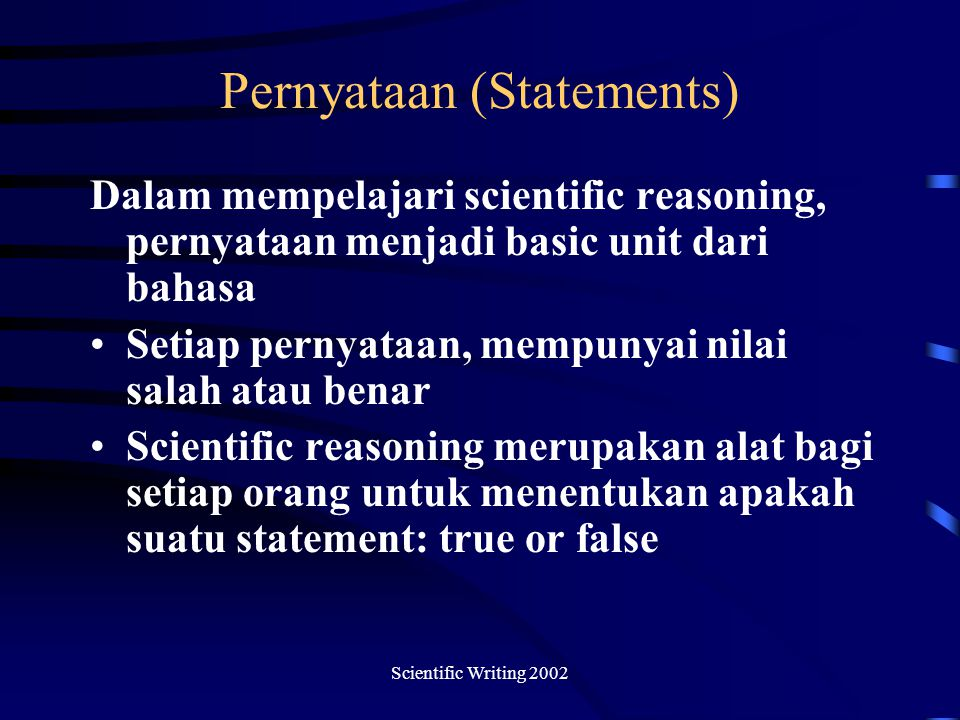 Scientific Writing 2002 Possible Combinations for Valid and Invalid Arguments Conclusion TrueConclusion False Premises Valid or Invalid all trueInvalid Premises Valid orValid or not all trueInvalidInvalid