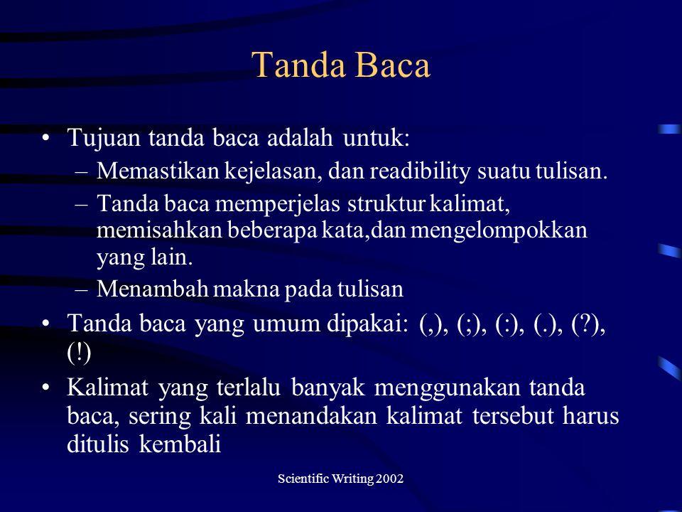 Scientific Writing 2002 Tanda Baca Tujuan tanda baca adalah untuk: –Memastikan kejelasan, dan readibility suatu tulisan.