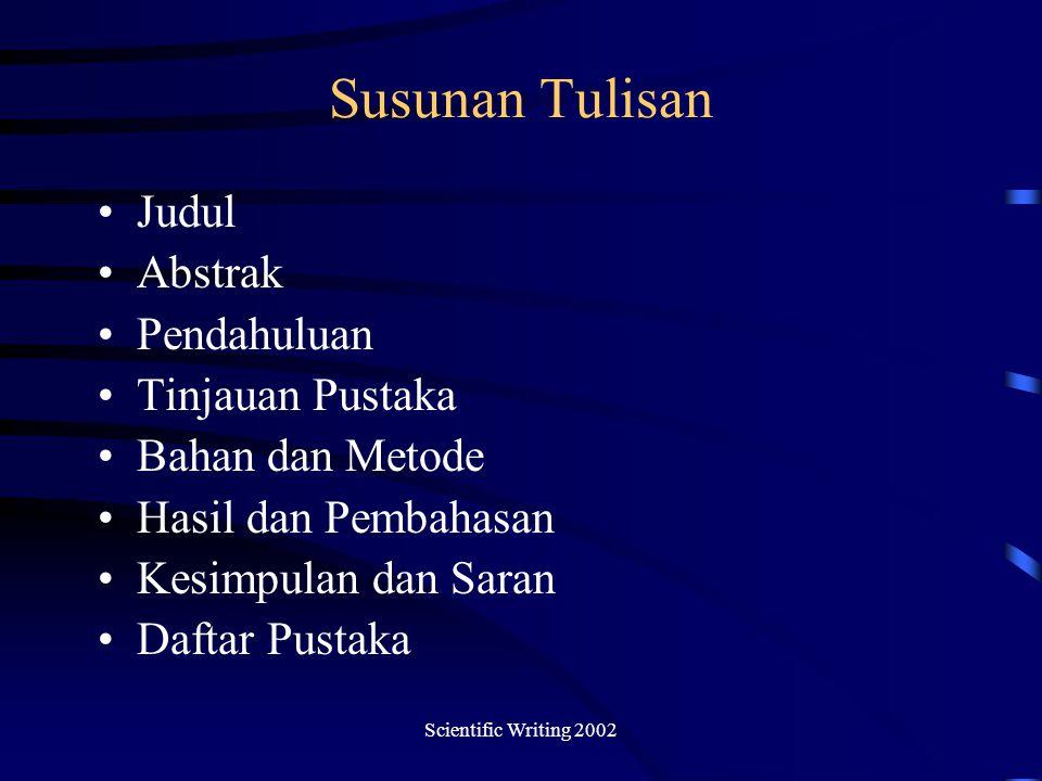 Scientific Writing 2002 Susunan Tulisan Judul Abstrak Pendahuluan Tinjauan Pustaka Bahan dan Metode Hasil dan Pembahasan Kesimpulan dan Saran Daftar Pustaka