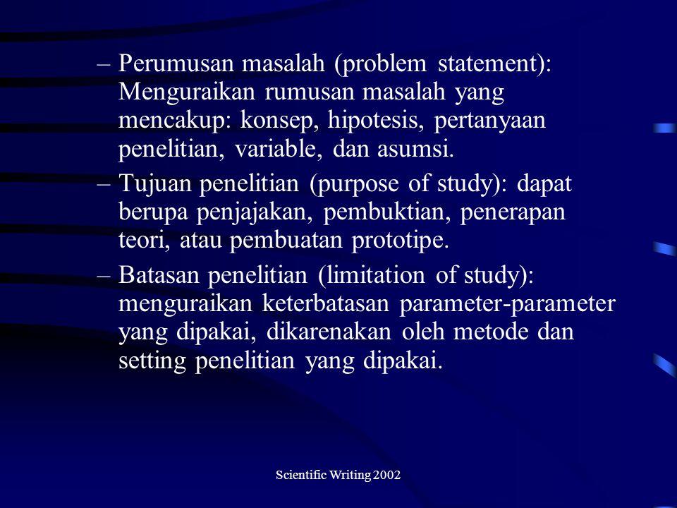 Scientific Writing 2002 –Perumusan masalah (problem statement): Menguraikan rumusan masalah yang mencakup: konsep, hipotesis, pertanyaan penelitian, variable, dan asumsi.