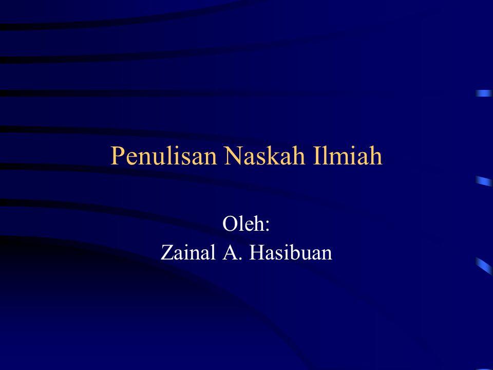 Penulisan Naskah Ilmiah Oleh: Zainal A. Hasibuan
