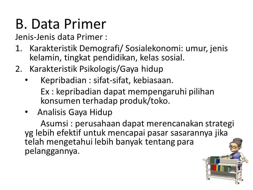 B. Data Primer Jenis-Jenis data Primer : 1.Karakteristik Demografi/ Sosialekonomi: umur, jenis kelamin, tingkat pendidikan, kelas sosial. 2.Karakteris