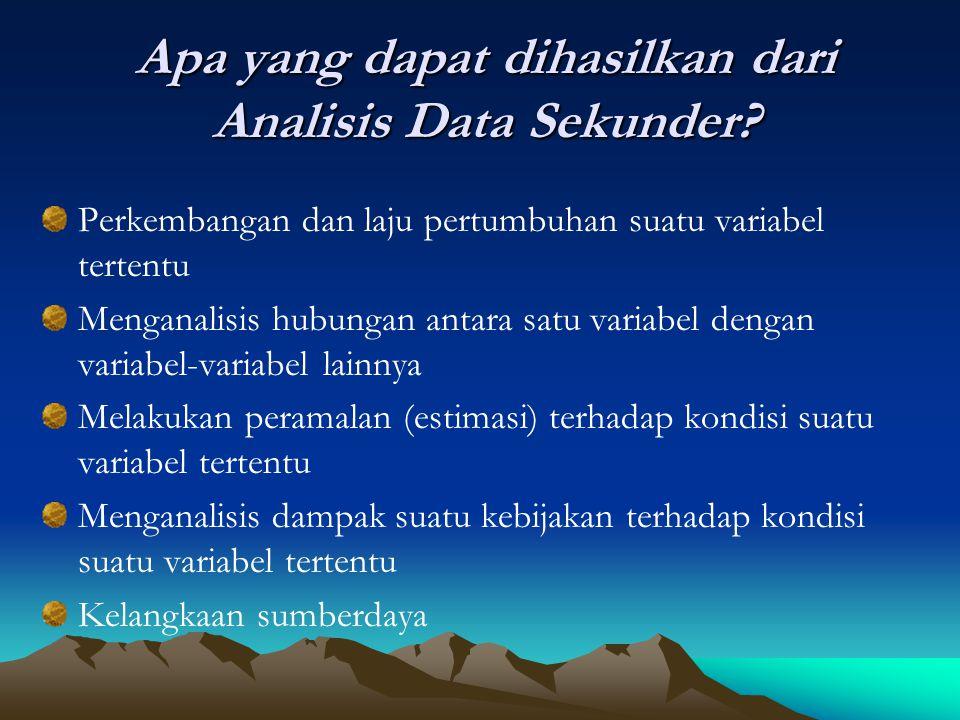 Apa yang dapat dihasilkan dari Analisis Data Sekunder? Perkembangan dan laju pertumbuhan suatu variabel tertentu Menganalisis hubungan antara satu var