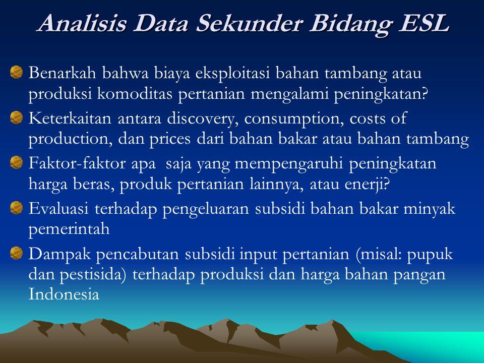 Analisis Data Sekunder Bidang ESL Benarkah bahwa biaya eksploitasi bahan tambang atau produksi komoditas pertanian mengalami peningkatan? Keterkaitan