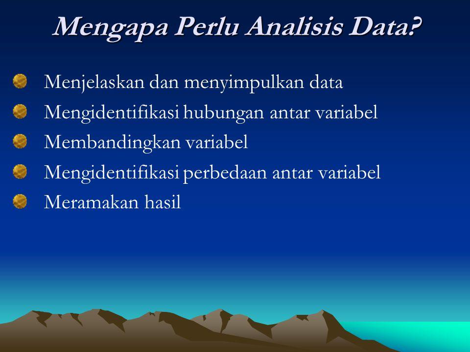 Mengapa Perlu Analisis Data? Menjelaskan dan menyimpulkan data Mengidentifikasi hubungan antar variabel Membandingkan variabel Mengidentifikasi perbed