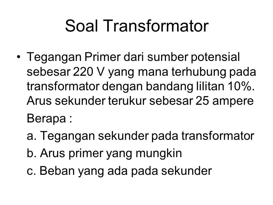 Soal Transformator Tegangan Primer dari sumber potensial sebesar 220 V yang mana terhubung pada transformator dengan bandang lilitan 10%. Arus sekunde