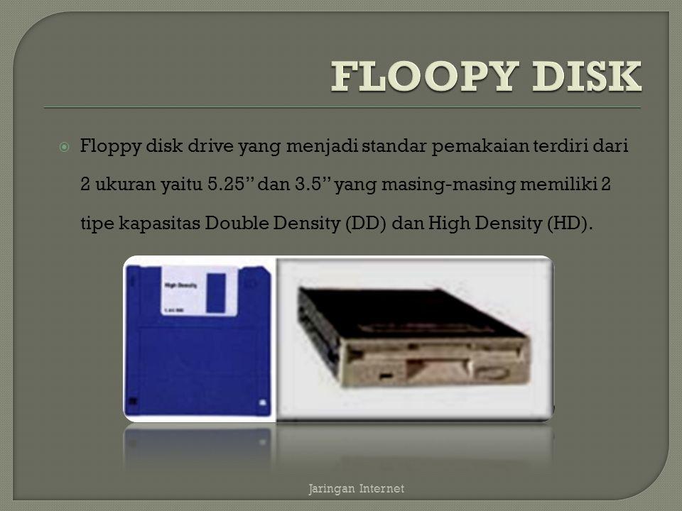  Floppy disk drive yang menjadi standar pemakaian terdiri dari 2 ukuran yaitu 5.25 dan 3.5 yang masing-masing memiliki 2 tipe kapasitas Double Density (DD) dan High Density (HD).