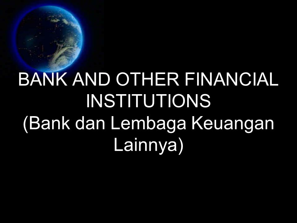 BANK AND OTHER FINANCIAL INSTITUTIONS (Bank dan Lembaga Keuangan Lainnya)‏