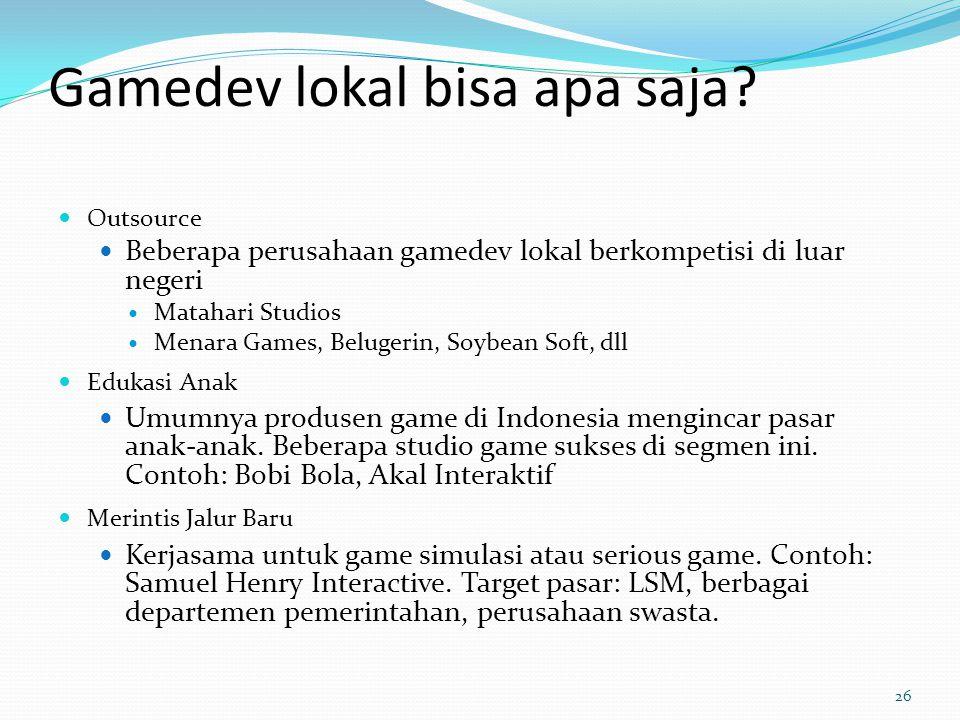 Gamedev lokal bisa apa saja? Outsource Beberapa perusahaan gamedev lokal berkompetisi di luar negeri Matahari Studios Menara Games, Belugerin, Soybean