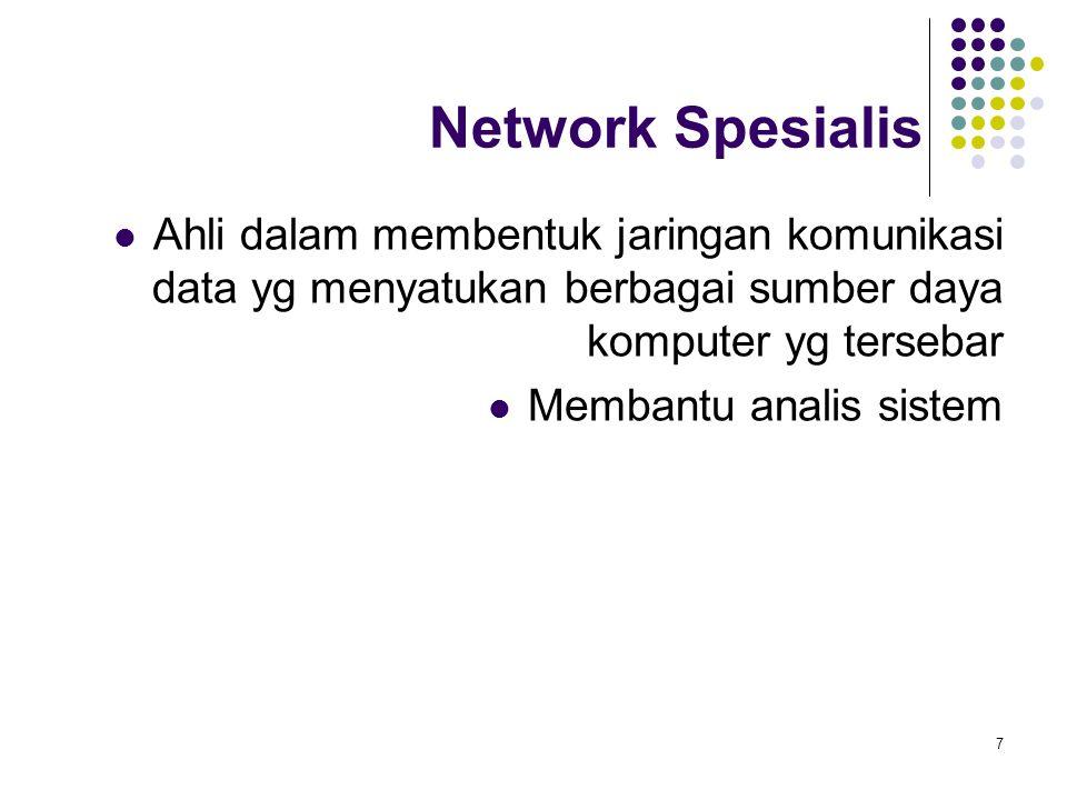 7 Network Spesialis Ahli dalam membentuk jaringan komunikasi data yg menyatukan berbagai sumber daya komputer yg tersebar Membantu analis sistem