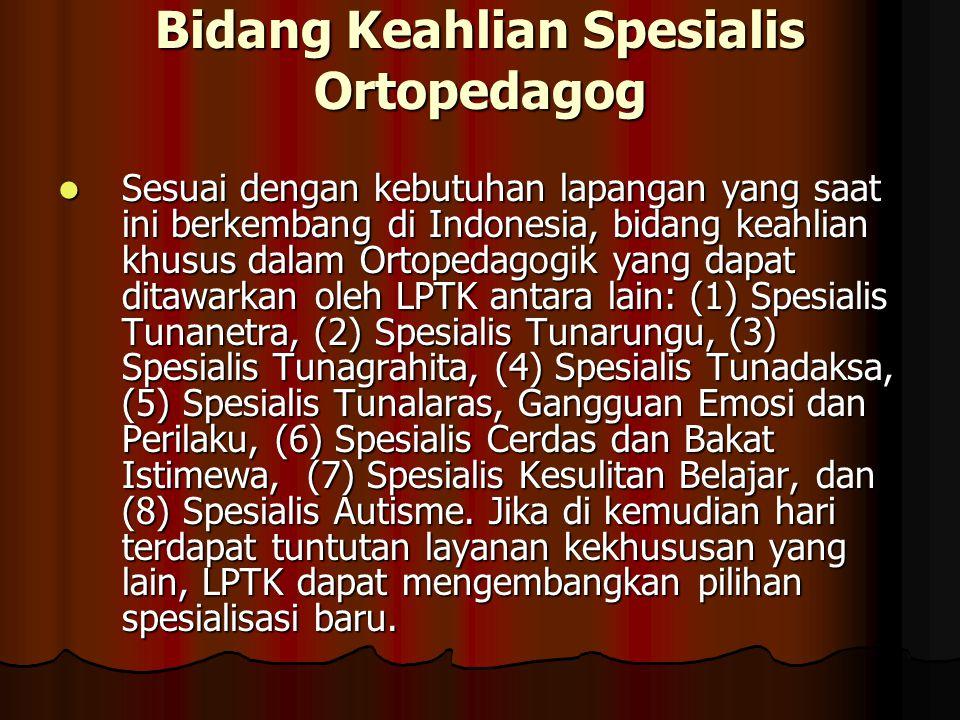 Bidang Keahlian Spesialis Ortopedagog Sesuai dengan kebutuhan lapangan yang saat ini berkembang di Indonesia, bidang keahlian khusus dalam Ortopedagog