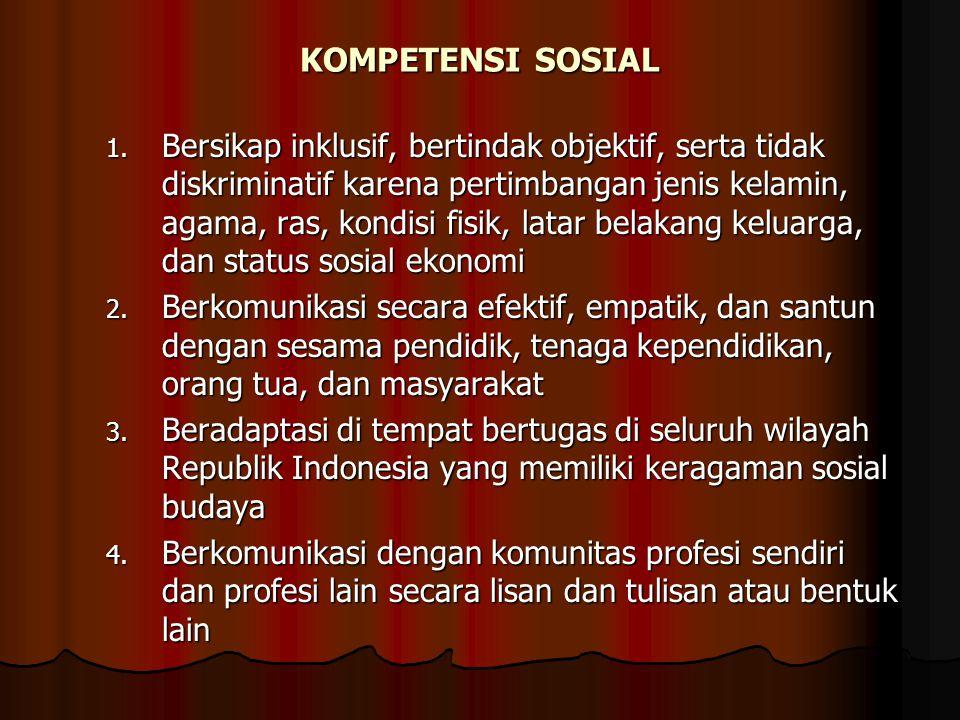 KOMPETENSI SOSIAL 1. Bersikap inklusif, bertindak objektif, serta tidak diskriminatif karena pertimbangan jenis kelamin, agama, ras, kondisi fisik, la