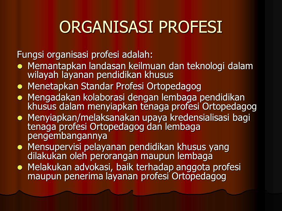 ORGANISASI PROFESI Fungsi organisasi profesi adalah: Memantapkan landasan keilmuan dan teknologi dalam wilayah layanan pendidikan khusus Memantapkan l