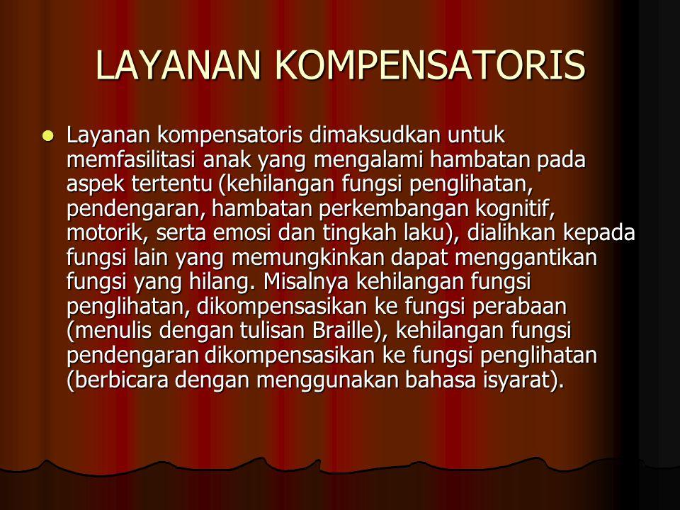 LAYANAN KOMPENSATORIS Layanan kompensatoris dimaksudkan untuk memfasilitasi anak yang mengalami hambatan pada aspek tertentu (kehilangan fungsi pengli