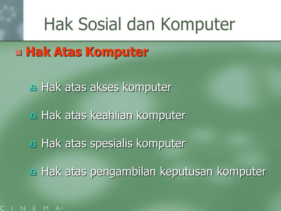 Hak Sosial dan Komputer Hak Atas Komputer Hak Atas Komputer  Hak atas akses komputer  Hak atas keahlian komputer  Hak atas spesialis komputer  Hak