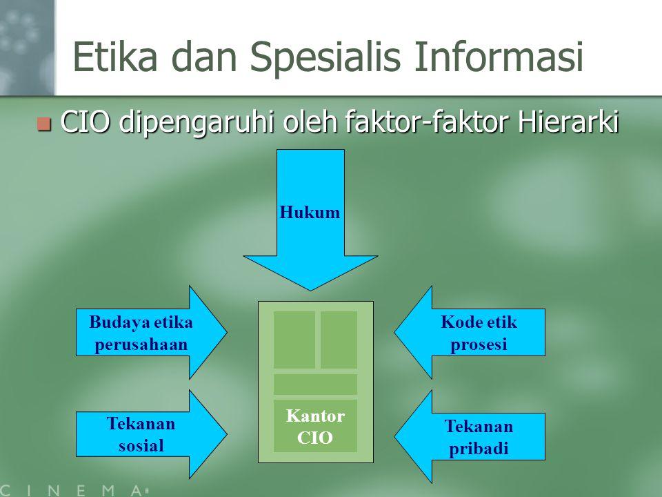 Etika dan Spesialis Informasi CIO dipengaruhi oleh faktor-faktor Hierarki CIO dipengaruhi oleh faktor-faktor Hierarki Hukum Budaya etika perusahaan Te