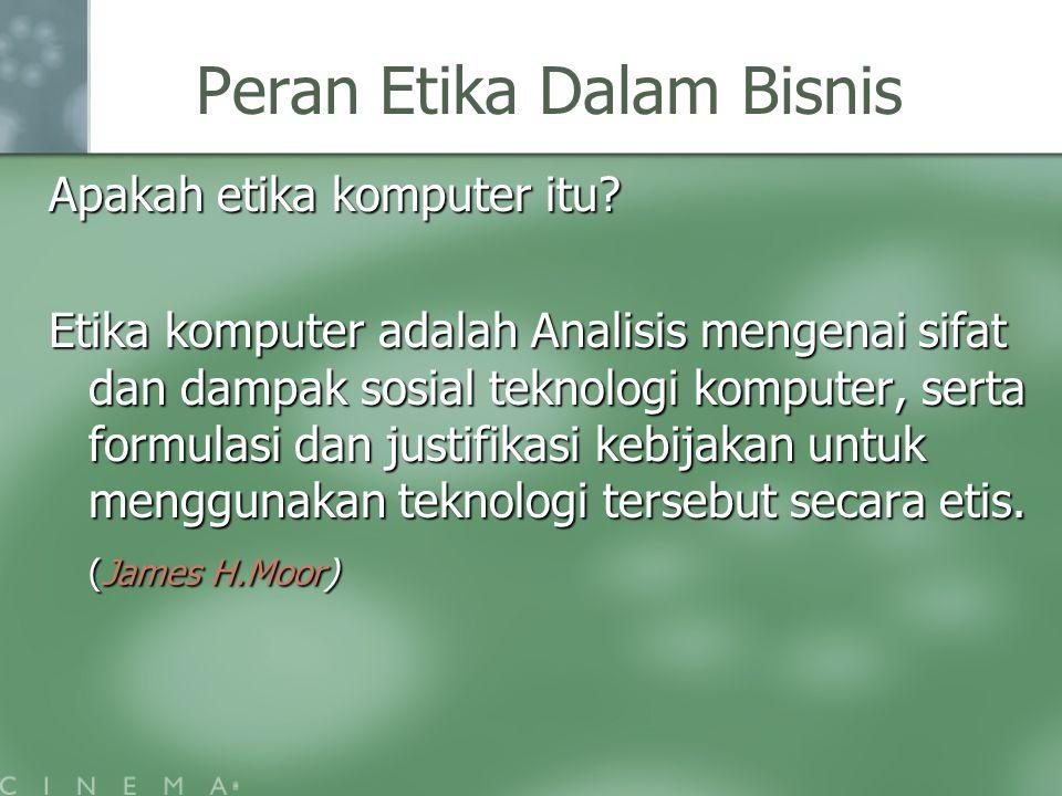Peran Etika Dalam Bisnis Apakah etika komputer itu? Etika komputer adalah Analisis mengenai sifat dan dampak sosial teknologi komputer, serta formulas