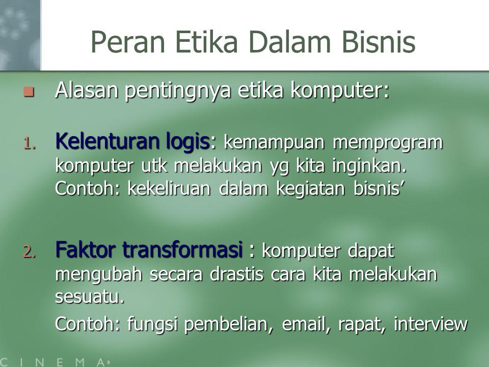 Peran Etika Dalam Bisnis Alasan pentingnya etika komputer: Alasan pentingnya etika komputer: 1. Kelenturan logis: kemampuan memprogram komputer utk me