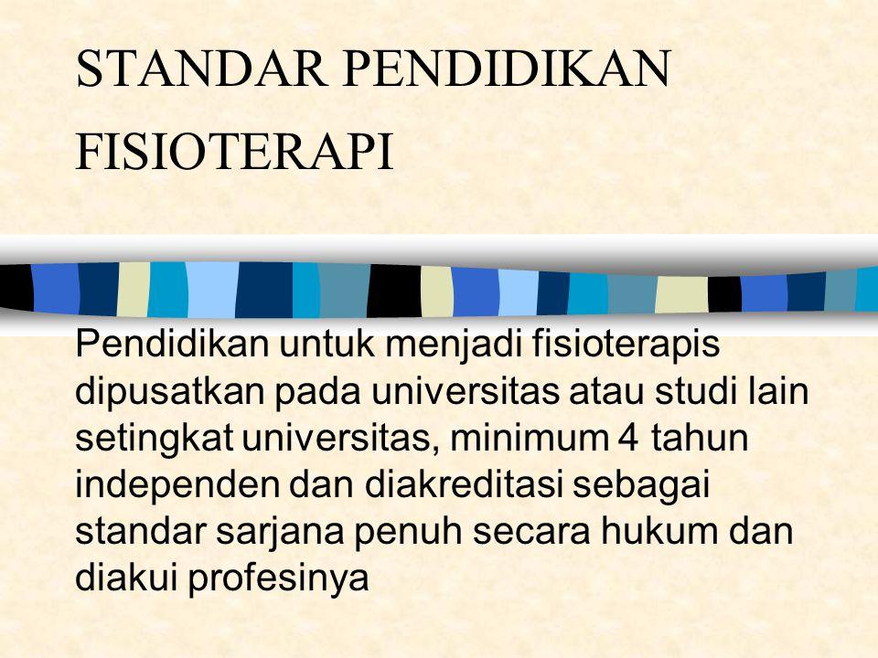 STANDAR PENDIDIKAN FISIOTERAPI Pendidikan untuk menjadi fisioterapis dipusatkan pada universitas atau studi lain setingkat universitas, minimum 4 tahu