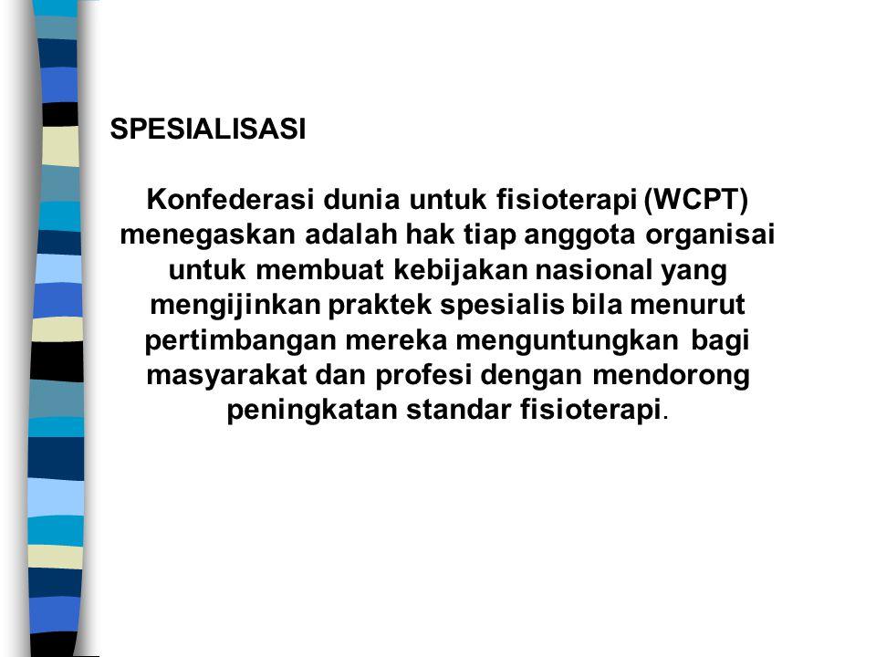 SPESIALISASI Konfederasi dunia untuk fisioterapi (WCPT) menegaskan adalah hak tiap anggota organisai untuk membuat kebijakan nasional yang mengijinkan