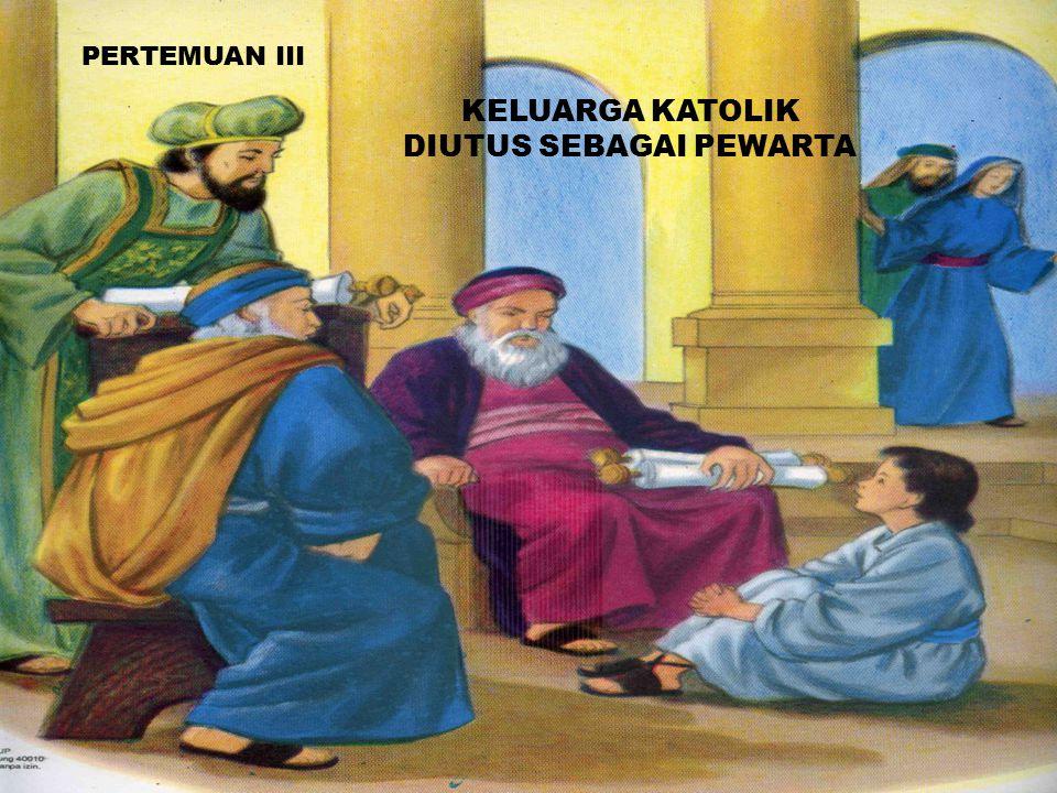 PERTEMUAN III KELUARGA KATOLIK DIUTUS SEBAGAI PEWARTA