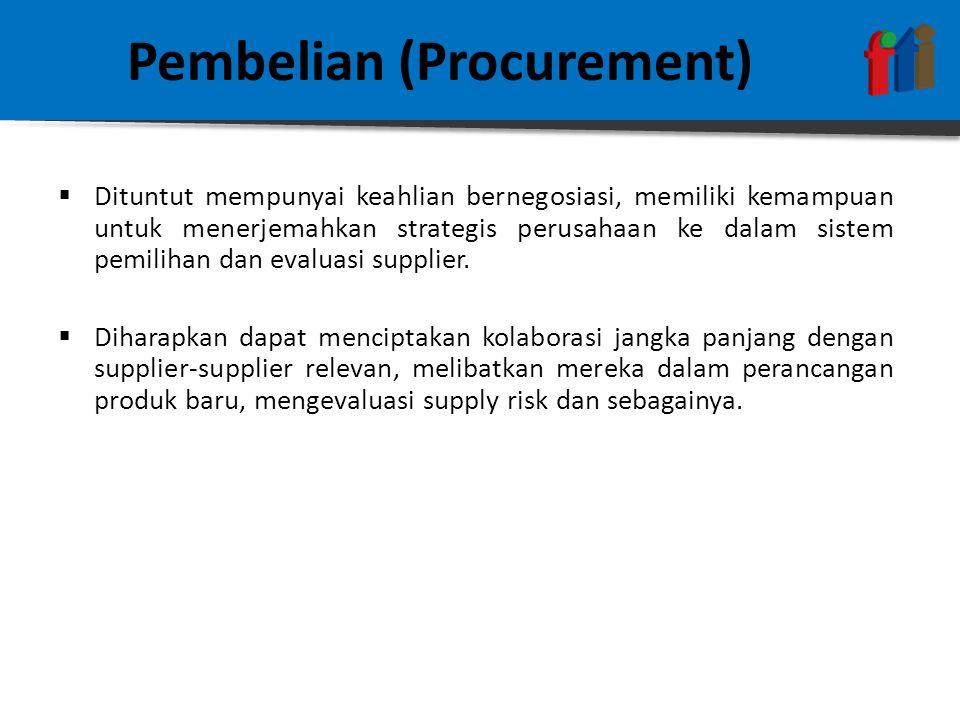 Pembelian (Procurement)  Dituntut mempunyai keahlian bernegosiasi, memiliki kemampuan untuk menerjemahkan strategis perusahaan ke dalam sistem pemilihan dan evaluasi supplier.