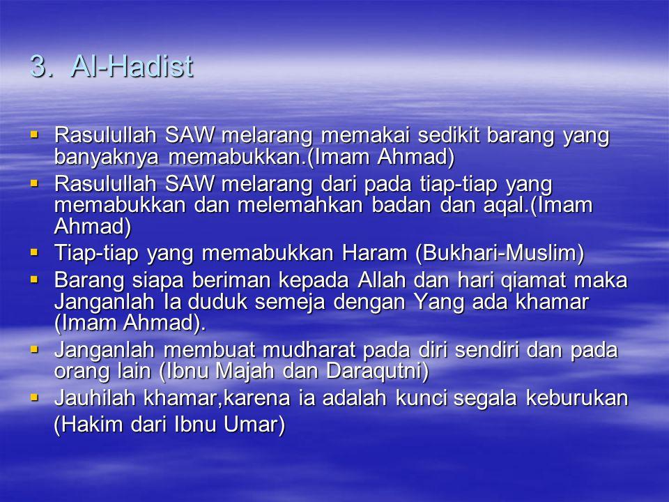 3. Al-Hadist  Rasulullah SAW melarang memakai sedikit barang yang banyaknya memabukkan.(Imam Ahmad)  Rasulullah SAW melarang dari pada tiap-tiap yan