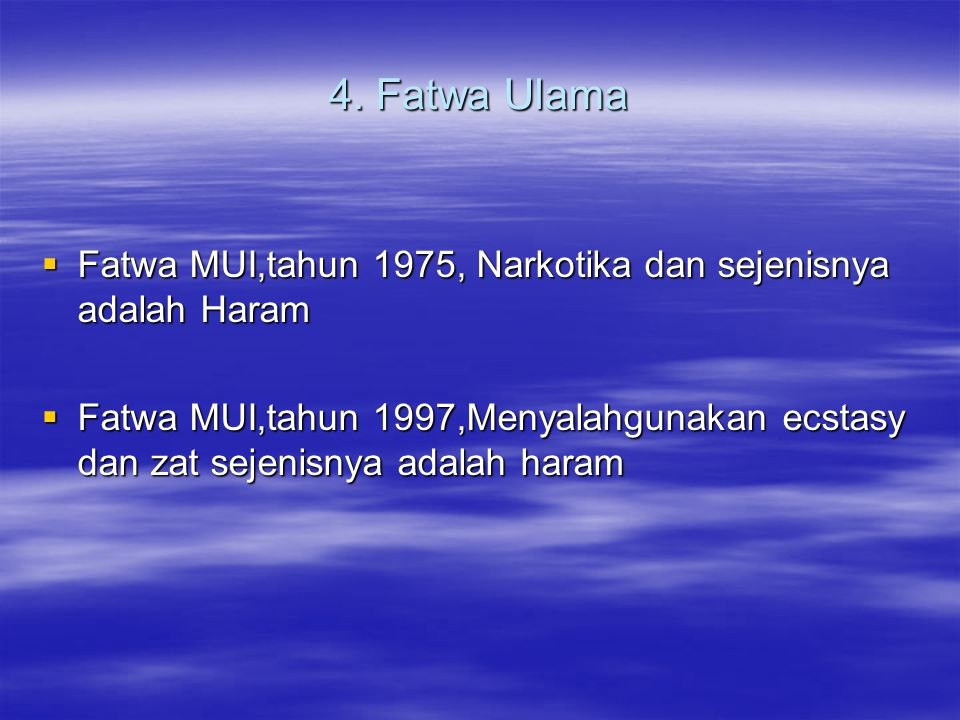 4. Fatwa Ulama  Fatwa MUI,tahun 1975, Narkotika dan sejenisnya adalah Haram  Fatwa MUI,tahun 1997,Menyalahgunakan ecstasy dan zat sejenisnya adalah