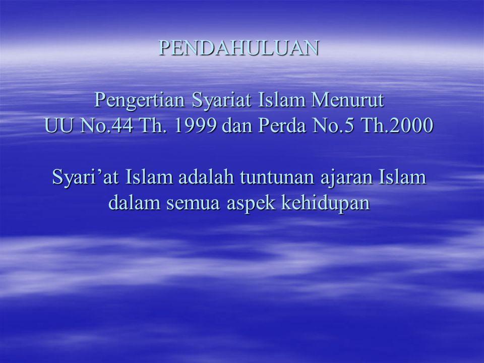 Ruang Lingkup pelaksanaan Syariat Islam di Aceh UU No 11 tahun 2006 UU No 11 tahun 2006  Pasal 125 ayat 1: syariat Islam yang dilaksanakan di Aceh meliputi: Aqidah, Syari'ah dan Akhlak
