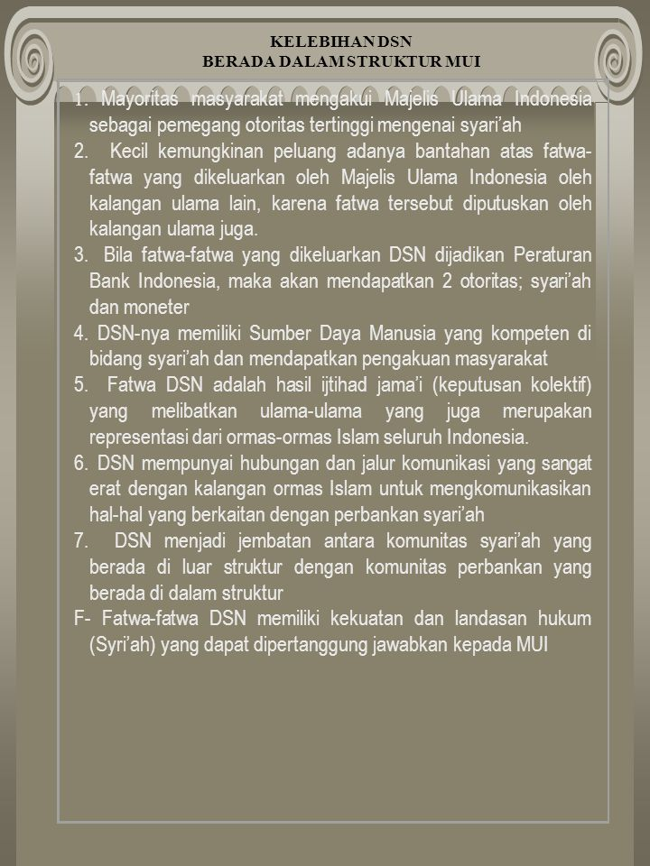1. Mayoritas masyarakat mengakui Majelis Ulama Indonesia sebagai pemegang otoritas tertinggi mengenai syari'ah 2. Kecil kemungkinan peluang adanya ban