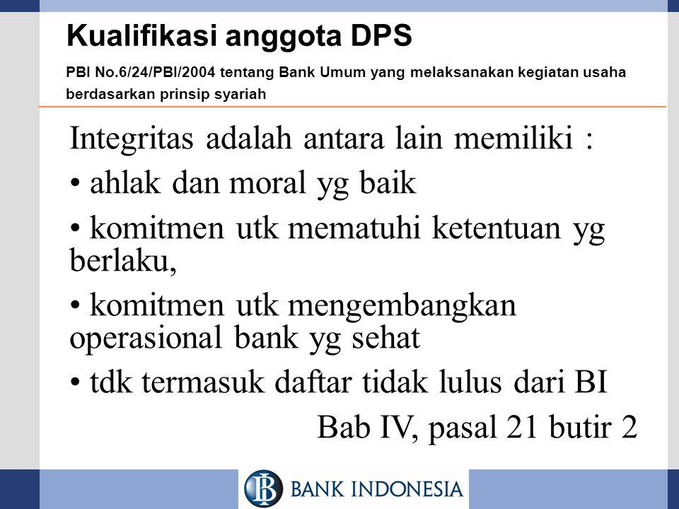 Kualifikasi anggota DPS PBI No.6/24/PBI/2004 tentang Bank Umum yang melaksanakan kegiatan usaha berdasarkan prinsip syariah Integritas adalah antara l
