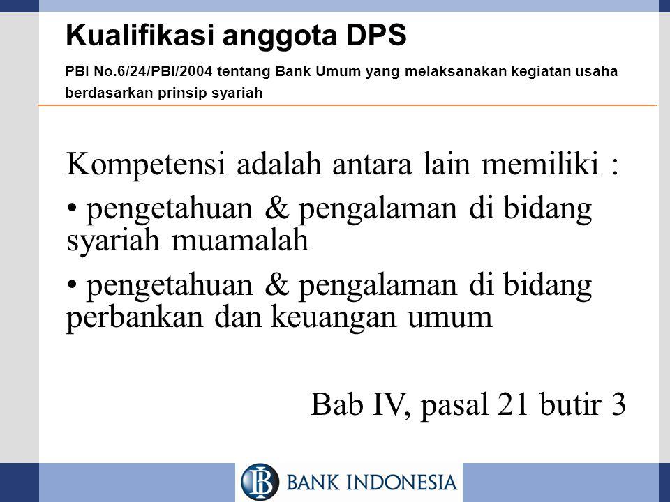 Kualifikasi anggota DPS PBI No.6/24/PBI/2004 tentang Bank Umum yang melaksanakan kegiatan usaha berdasarkan prinsip syariah Kompetensi adalah antara l