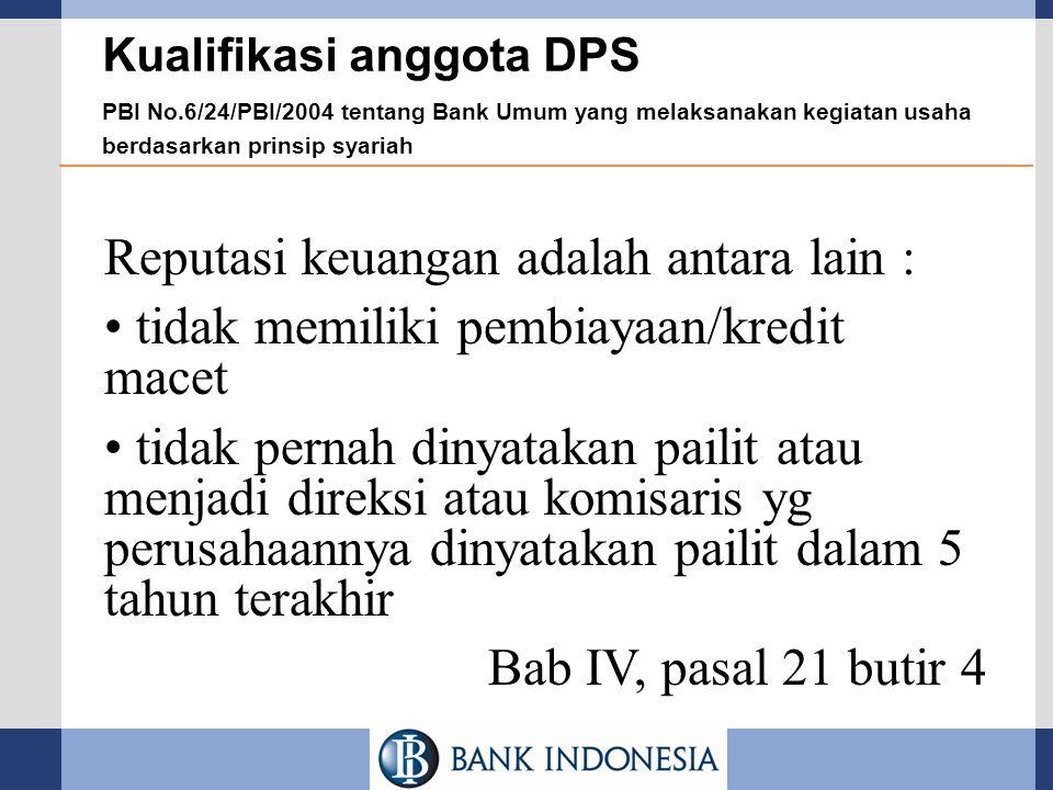 Kualifikasi anggota DPS PBI No.6/24/PBI/2004 tentang Bank Umum yang melaksanakan kegiatan usaha berdasarkan prinsip syariah Reputasi keuangan adalah a