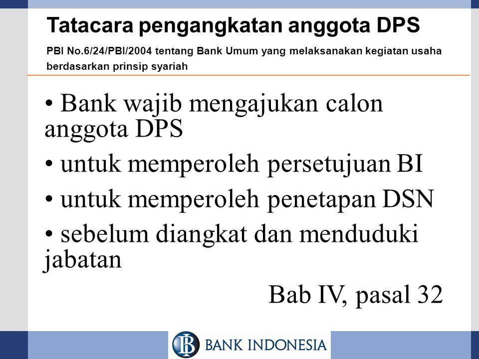 Tatacara pengangkatan anggota DPS PBI No.6/24/PBI/2004 tentang Bank Umum yang melaksanakan kegiatan usaha berdasarkan prinsip syariah Bank wajib menga